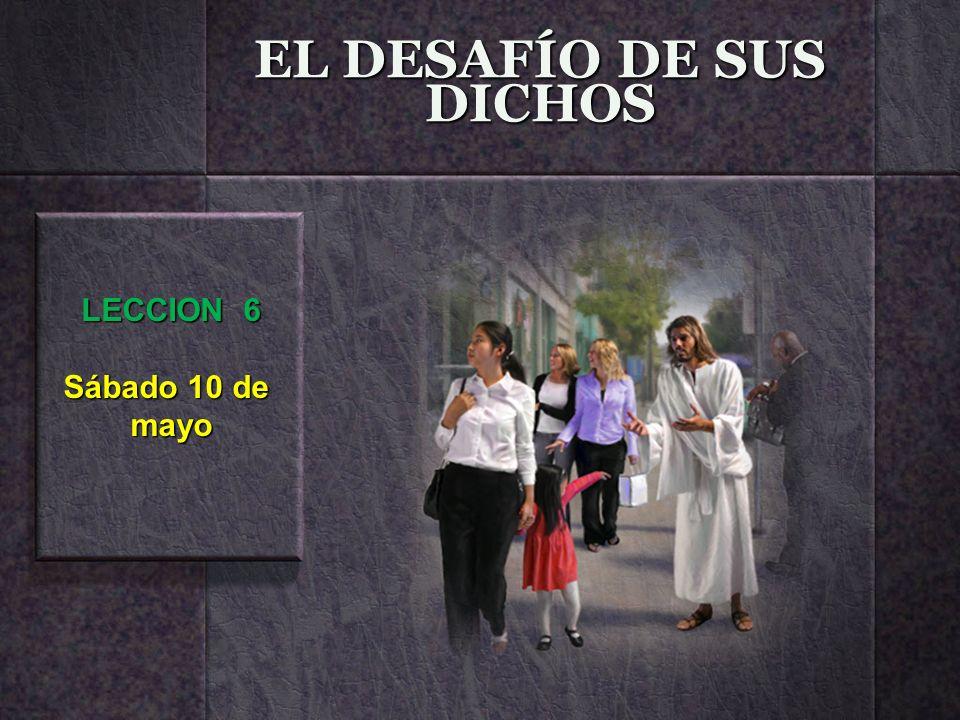 EL DESAFÍO DE SUS DICHOS LECCION 6 Sábado 10 de mayo