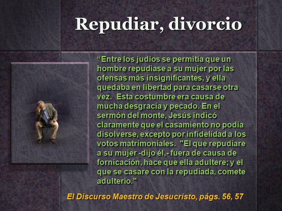Repudiar, divorcio Entre los judíos se permitía que un hombre repudiase a su mujer por las ofensas más insignificantes, y ella quedaba en libertad par