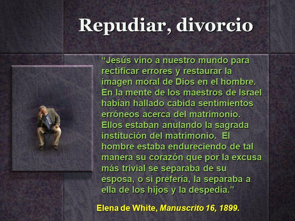 Repudiar, divorcio Jesús vino a nuestro mundo para rectificar errores y restaurar la imagen moral de Dios en el hombre. En la mente de los maestros de