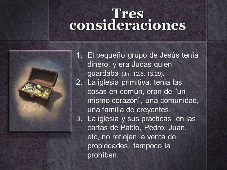 Tres consideraciones 1.El pequeño grupo de Jesús tenía dinero, y era Judas quien guardaba (Jn. 12:6: 13:29). 2.La iglesia primitiva, tenia las cosas e