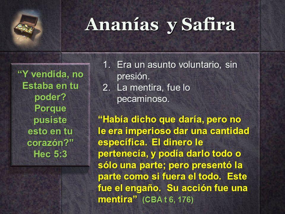 Ananías y Safira Y vendida, no Estaba en tu poder? Porque pusiste esto en tu corazón? Hec 5:3 Y vendida, no Estaba en tu poder? Porque pusiste esto en
