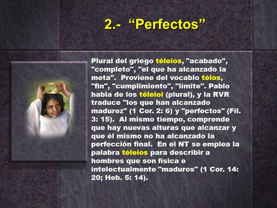 2.- Perfectos Plural del griego téleios,