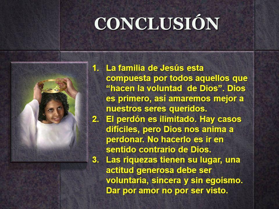 CONCLUSIÓN 1.La familia de Jesús esta compuesta por todos aquellos que hacen la voluntad de Dios. Dios es primero, así amaremos mejor a nuestros seres