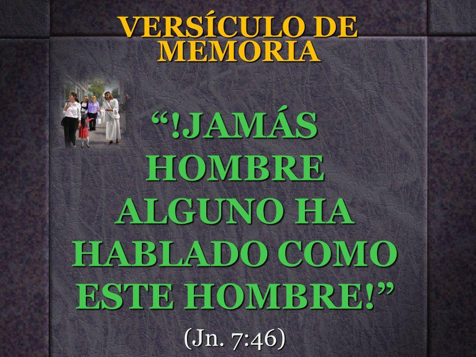 VERSÍCULO DE MEMORIA !JAMÁS HOMBRE ALGUNO HA HABLADO COMO ESTE HOMBRE! (Jn. 7:46)