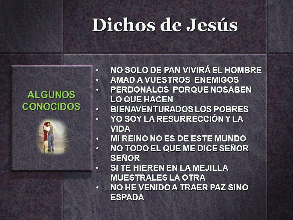 Dichos de Jesús ALGUNOSCONOCIDOS NO SOLO DE PAN VIVIRÁ EL HOMBRENO SOLO DE PAN VIVIRÁ EL HOMBRE AMAD A VUESTROS ENEMIGOSAMAD A VUESTROS ENEMIGOS PERDO