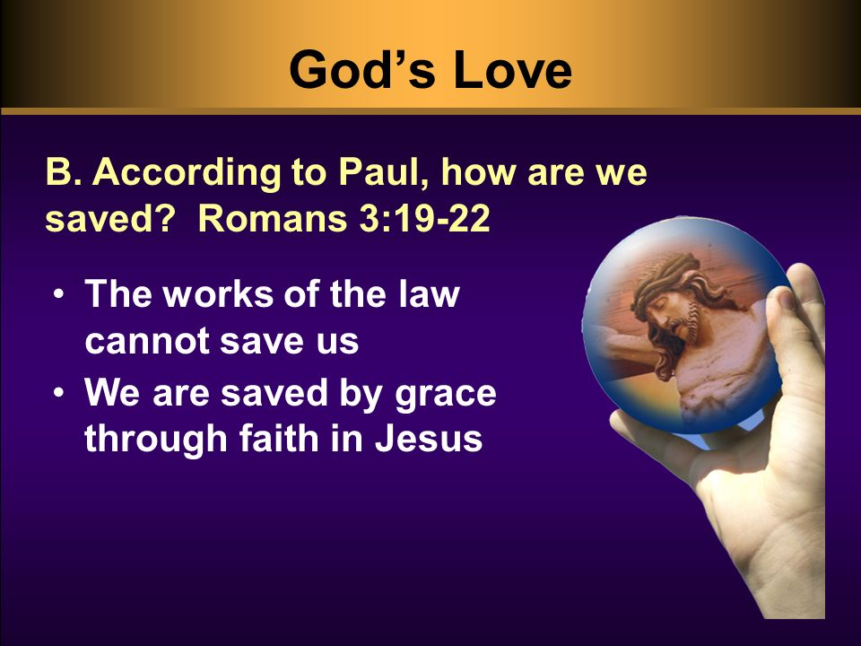Gods Love B. According to Paul, how are we saved.