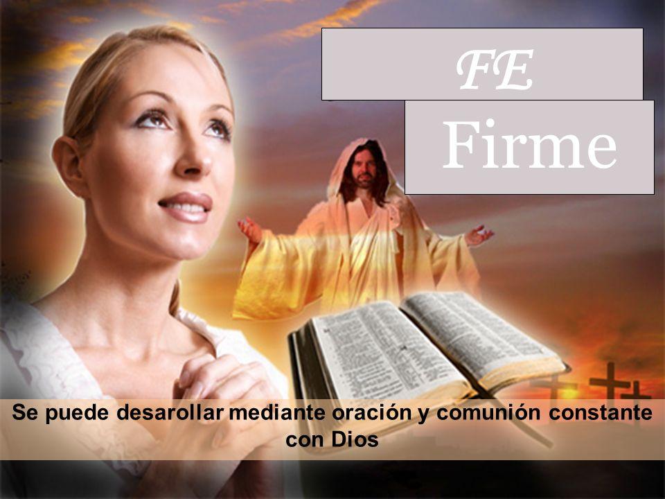 Se puede desarollar mediante oración y comunión constante con Dios FE Firme