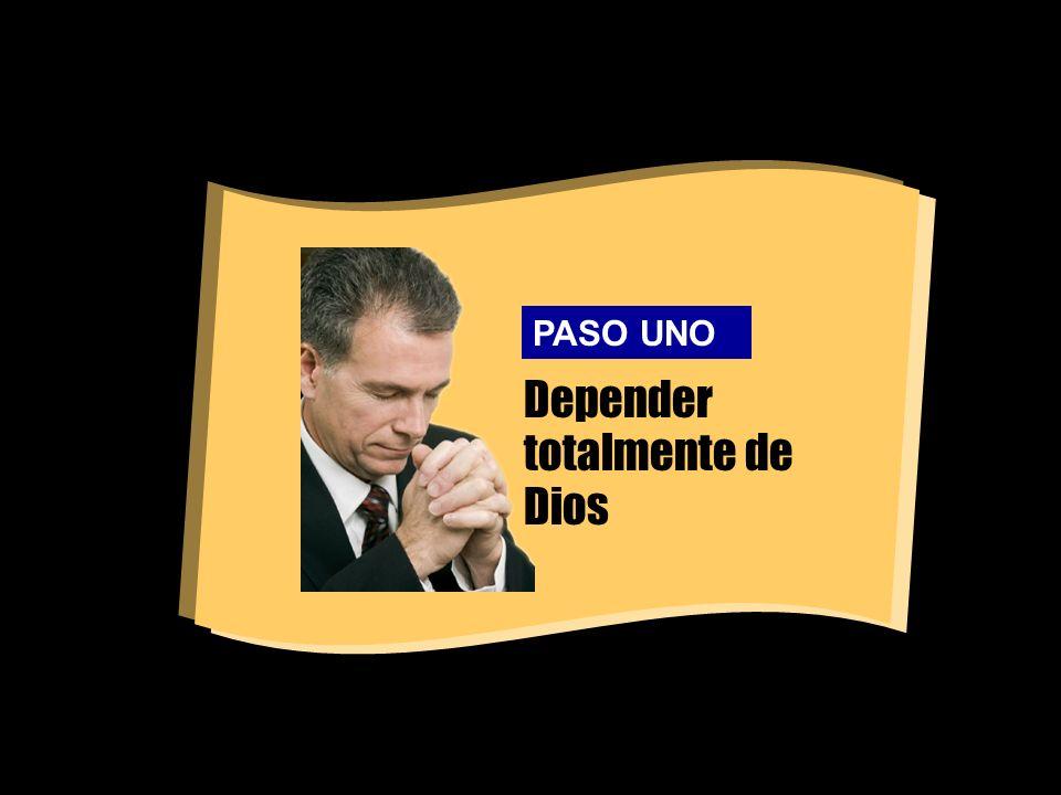 Depender totalmente de Dios PASO UNO