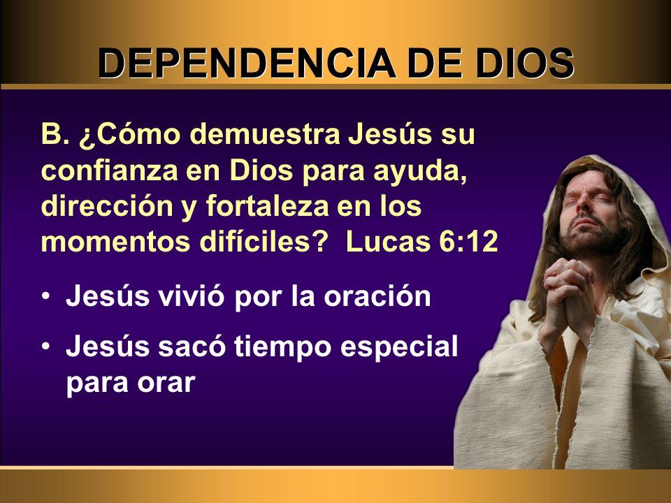 Jesús vivió por la oración Jesús sacó tiempo especial para orar B. ¿Cómo demuestra Jesús su confianza en Dios para ayuda, dirección y fortaleza en los