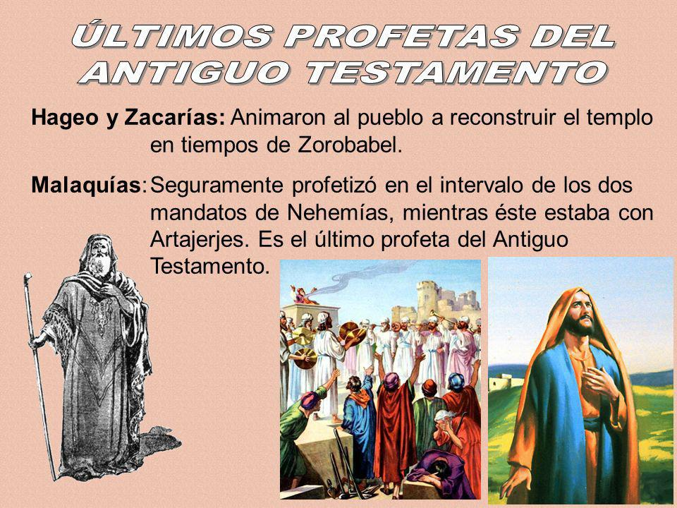 Hageo y Zacarías: Animaron al pueblo a reconstruir el templo en tiempos de Zorobabel. Malaquías:Seguramente profetizó en el intervalo de los dos manda