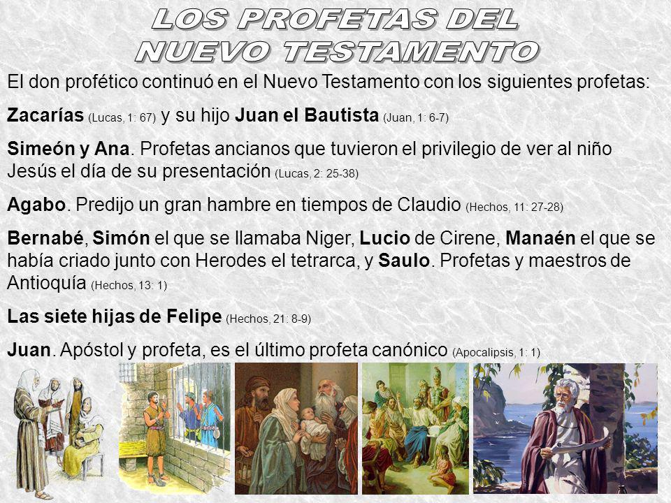 El don profético continuó en el Nuevo Testamento con los siguientes profetas: Zacarías (Lucas, 1: 67) y su hijo Juan el Bautista (Juan, 1: 6-7) Simeón