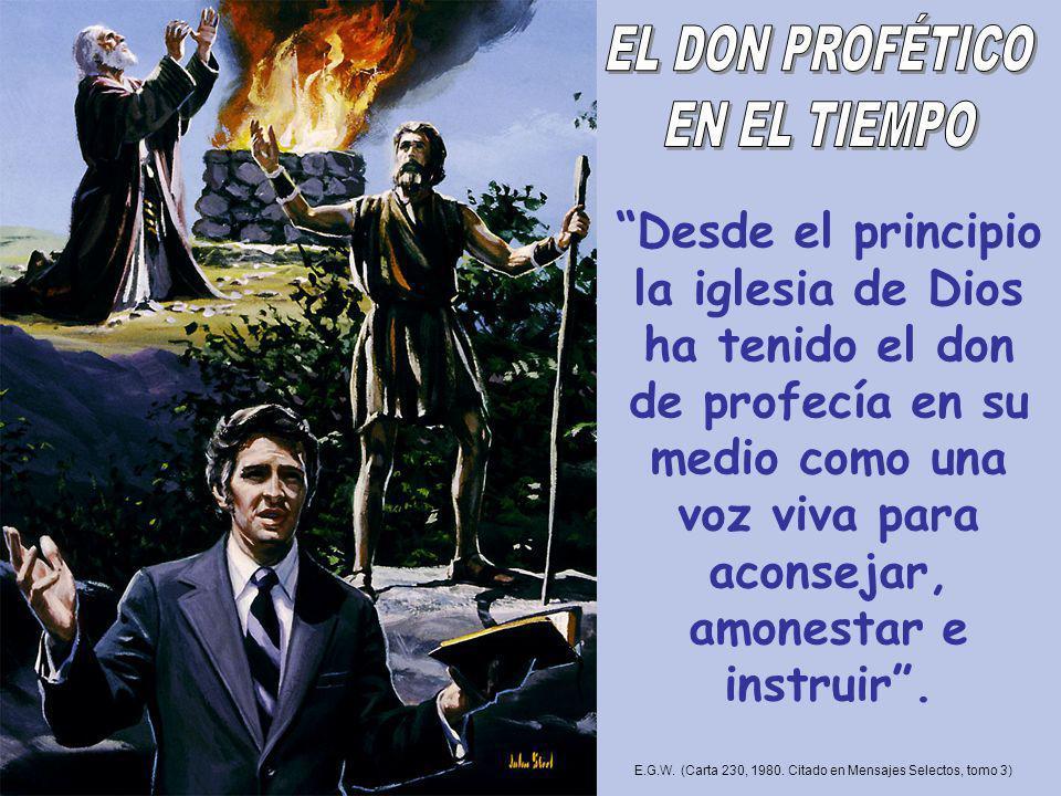 Desde el principio la iglesia de Dios ha tenido el don de profecía en su medio como una voz viva para aconsejar, amonestar e instruir. E.G.W. (Carta 2