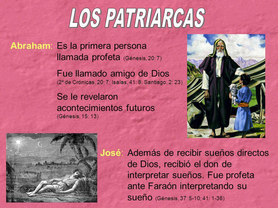 Abraham:Es la primera persona llamada profeta (Génesis, 20: 7) Fue llamado amigo de Dios (2ª de Crónicas, 20: 7; Isaías, 41: 8; Santiago, 2: 23) Se le