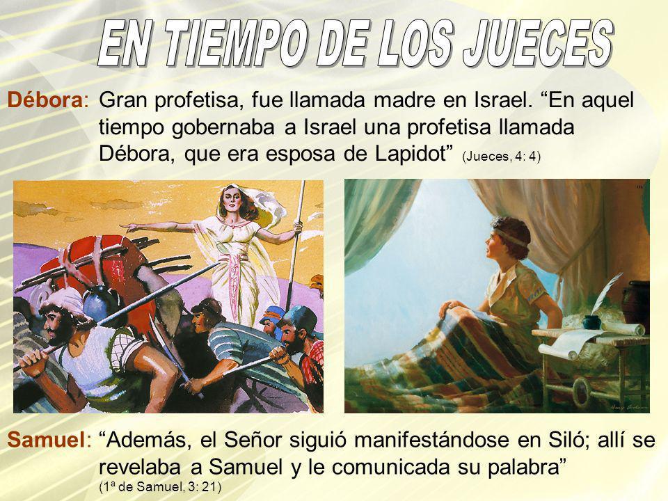 Samuel:Además, el Señor siguió manifestándose en Siló; allí se revelaba a Samuel y le comunicada su palabra (1ª de Samuel, 3: 21) Débora:Gran profetis