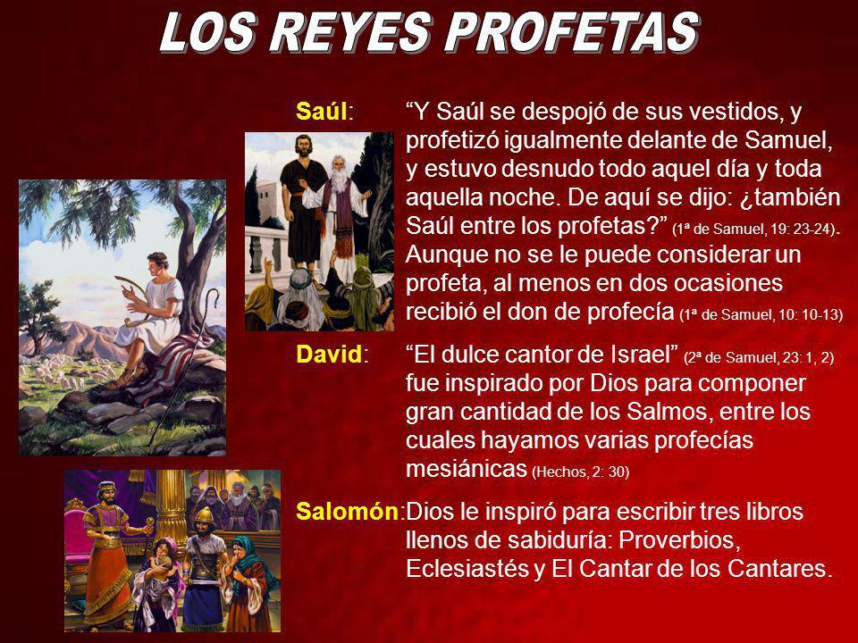 Saúl:Y Saúl se despojó de sus vestidos, y profetizó igualmente delante de Samuel, y estuvo desnudo todo aquel día y toda aquella noche. De aquí se dij