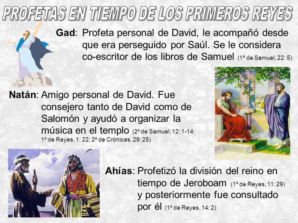 Gad:Profeta personal de David, le acompañó desde que era perseguido por Saúl. Se le considera co-escritor de los libros de Samuel (1ª de Samuel, 22: 5