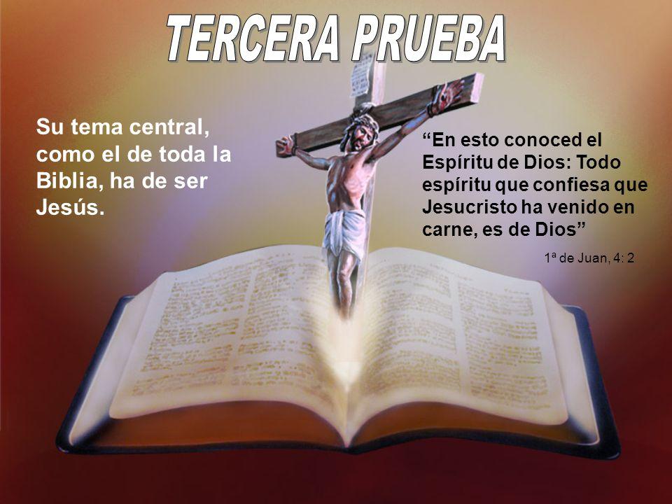 Su tema central, como el de toda la Biblia, ha de ser Jesús. En esto conoced el Espíritu de Dios: Todo espíritu que confiesa que Jesucristo ha venido