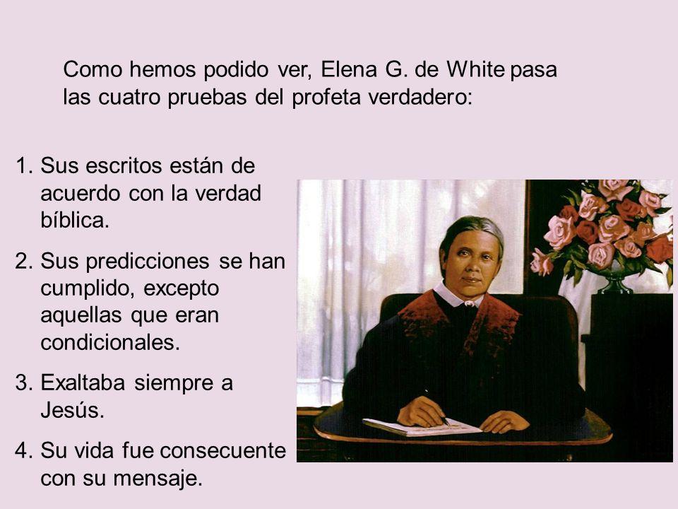 Como hemos podido ver, Elena G. de White pasa las cuatro pruebas del profeta verdadero: 1.Sus escritos están de acuerdo con la verdad bíblica. 2.Sus p