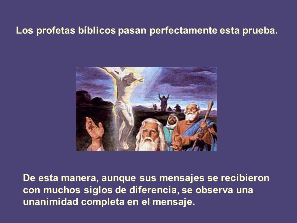 Los profetas bíblicos pasan perfectamente esta prueba. De esta manera, aunque sus mensajes se recibieron con muchos siglos de diferencia, se observa u