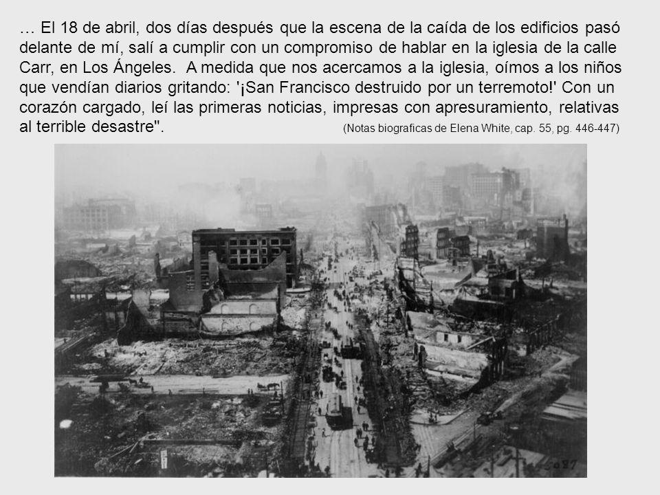 … El 18 de abril, dos días después que la escena de la caída de los edificios pasó delante de mí, salí a cumplir con un compromiso de hablar en la iglesia de la calle Carr, en Los Ángeles.