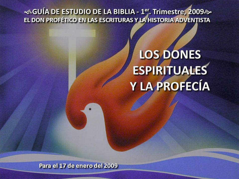 GUÍA DE ESTUDIO DE LA BIBLIA - 1 er. Trimestre, 2009 GUÍA DE ESTUDIO DE LA BIBLIA - 1 er. Trimestre, 2009 EL DON PROFÉTICO EN LAS ESCRITURAS Y LA HIST
