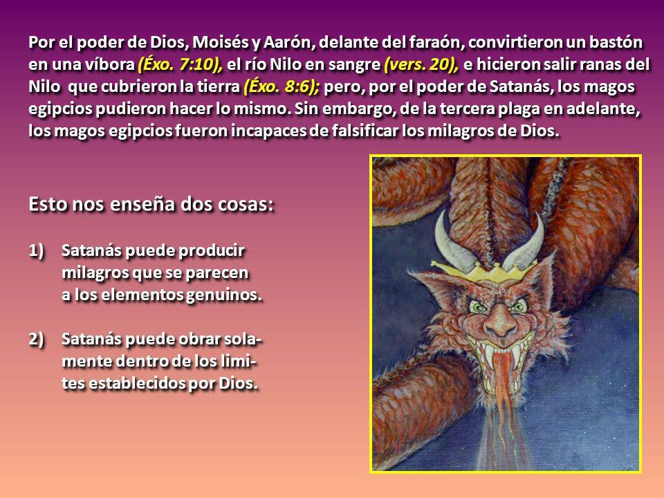 Por el poder de Dios, Moisés y Aarón, delante del faraón, convirtieron un bastón en una víbora (Éxo. 7:10), el río Nilo en sangre (vers. 20), e hicier
