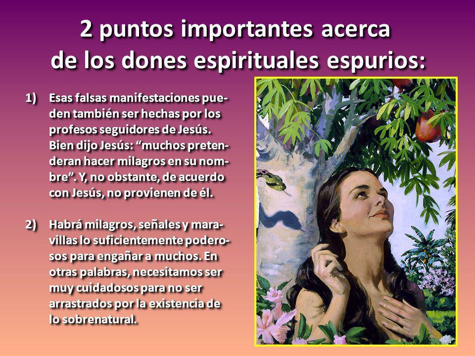 2 puntos importantes acerca de los dones espirituales espurios: 2 puntos importantes acerca de los dones espirituales espurios: 1)Esas falsas manifest