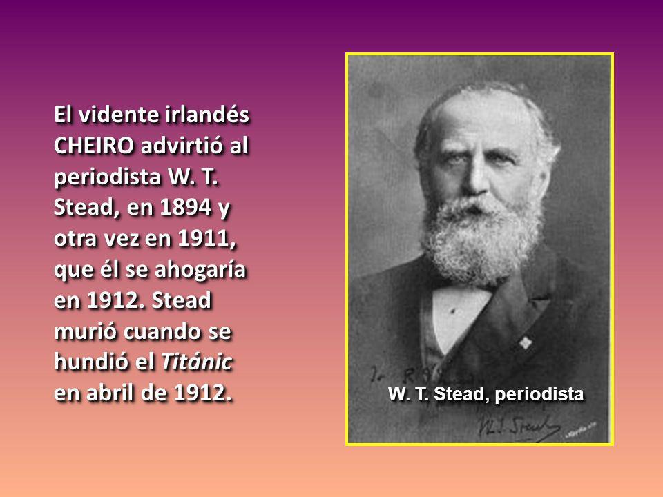 El vidente irlandés CHEIRO advirtió al periodista W. T. Stead, en 1894 y otra vez en 1911, que él se ahogaría en 1912. Stead murió cuando se hundió el