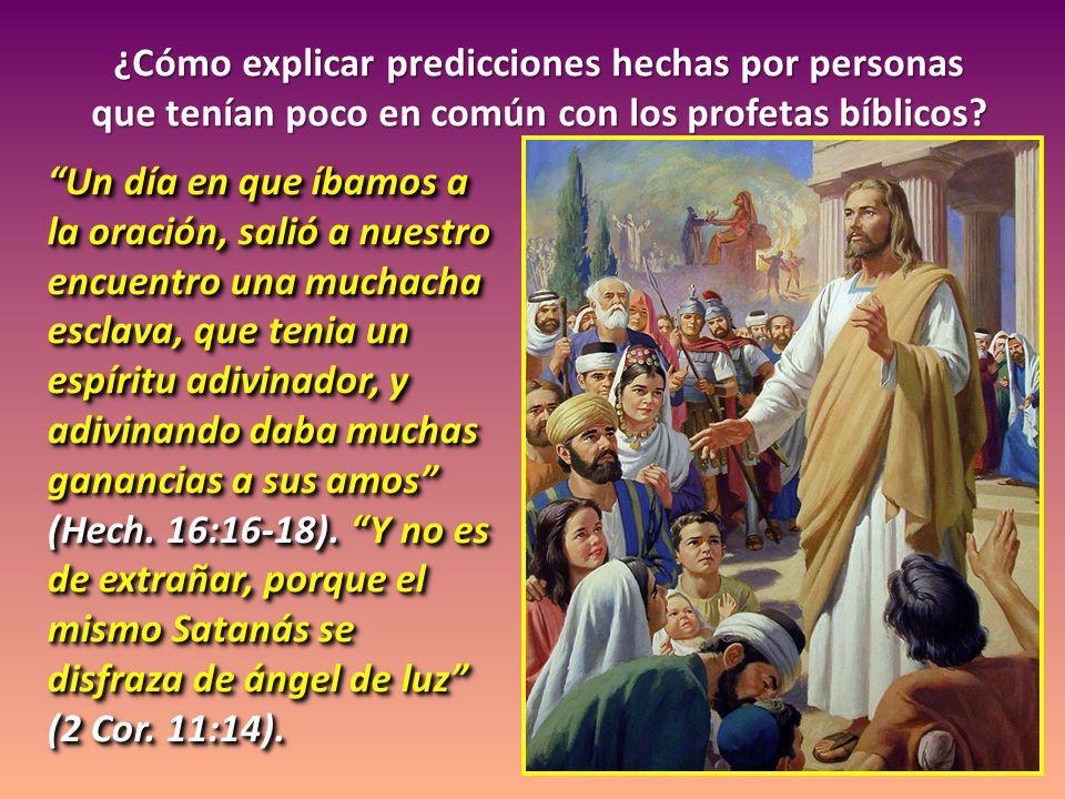 ¿Cómo explicar predicciones hechas por personas que tenían poco en común con los profetas bíblicos? Un día en que íbamos a la oración, salió a nuestro