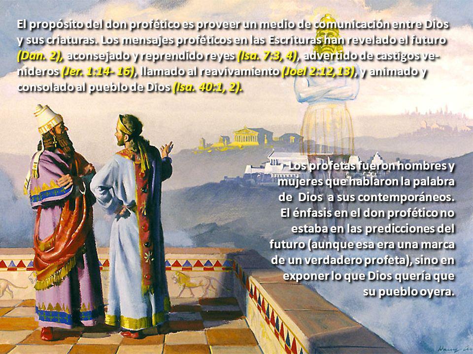 El propósito del don profético es proveer un medio de comunicación entre Dios y sus criaturas. Los mensajes proféticos en las Escrituras han revelado