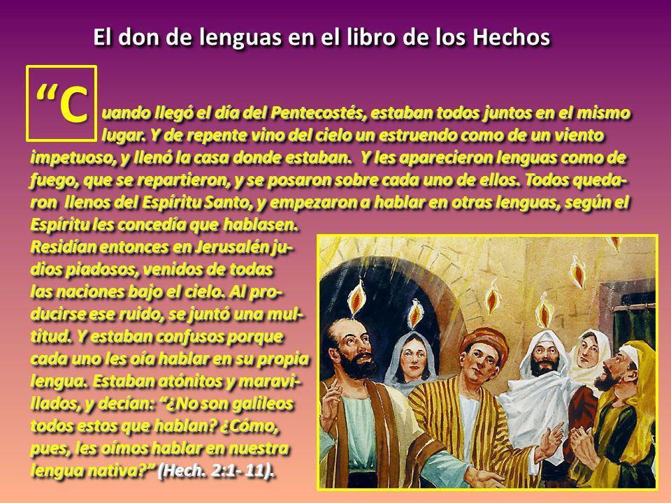 El don de lenguas en el libro de los Hechos C uando llegó el día del Pentecostés, estaban todos juntos en el mismo uando llegó el día del Pentecostés,
