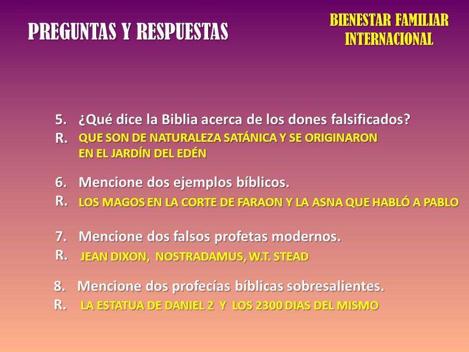 PREGUNTAS Y RESPUESTAS BIENESTAR FAMILIAR INTERNACIONAL 5.¿Qué dice la Biblia acerca de los dones falsificados? R. QUE SON DE NATURALEZA SATÁNICA Y SE