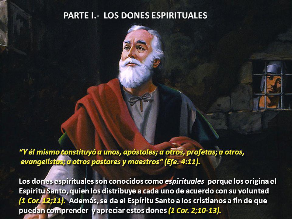 PARTE I.- LOS DONES ESPIRITUALES Y él mismo constituyó a unos, apóstoles; a otros, profetas; a otros, evangelistas; a otros pastores y maestros (Efe.