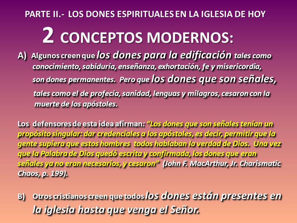 PARTE II.- LOS DONES ESPIRITUALES EN LA IGLESIA DE HOY 2 CONCEPTOS MODERNOS: A) Algunos creen que los dones para la edificación tales como conocimient