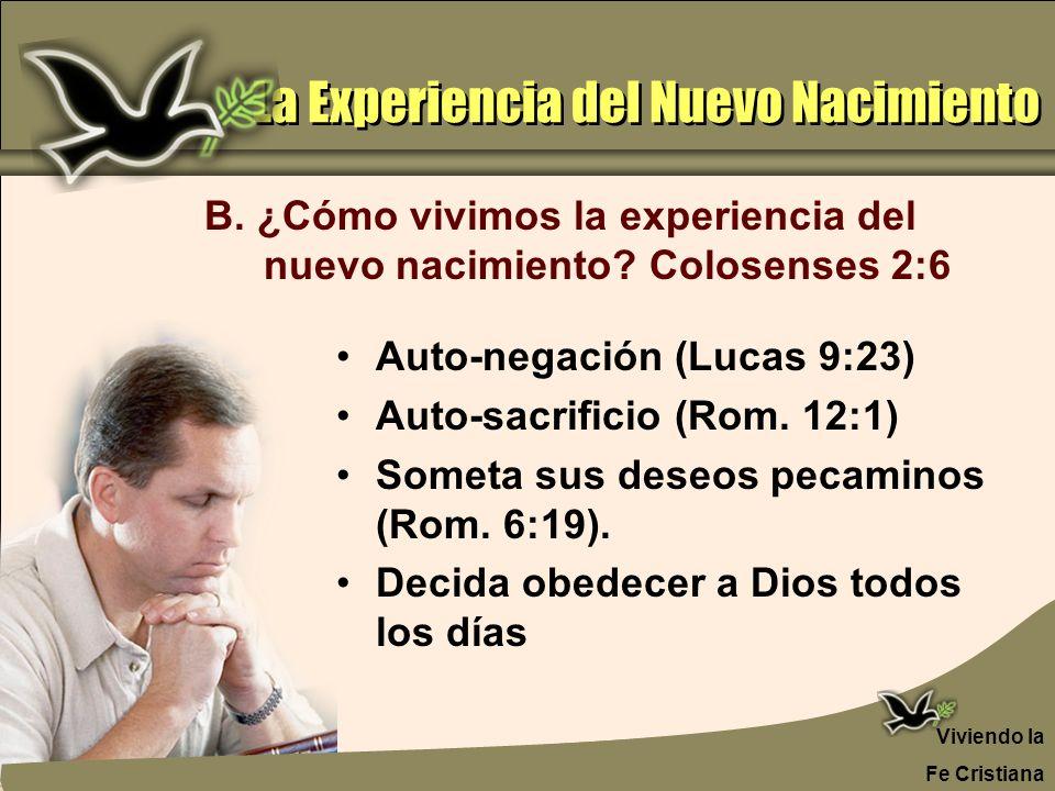 La Experiencia del Nuevo Nacimiento Auto-negación (Lucas 9:23) Auto-sacrificio (Rom. 12:1) Someta sus deseos pecaminos (Rom. 6:19). Decida obedecer a