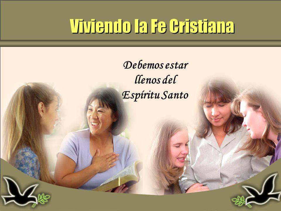 Viviendo la Fe Cristiana Debemos estar llenos del Espíritu Santo