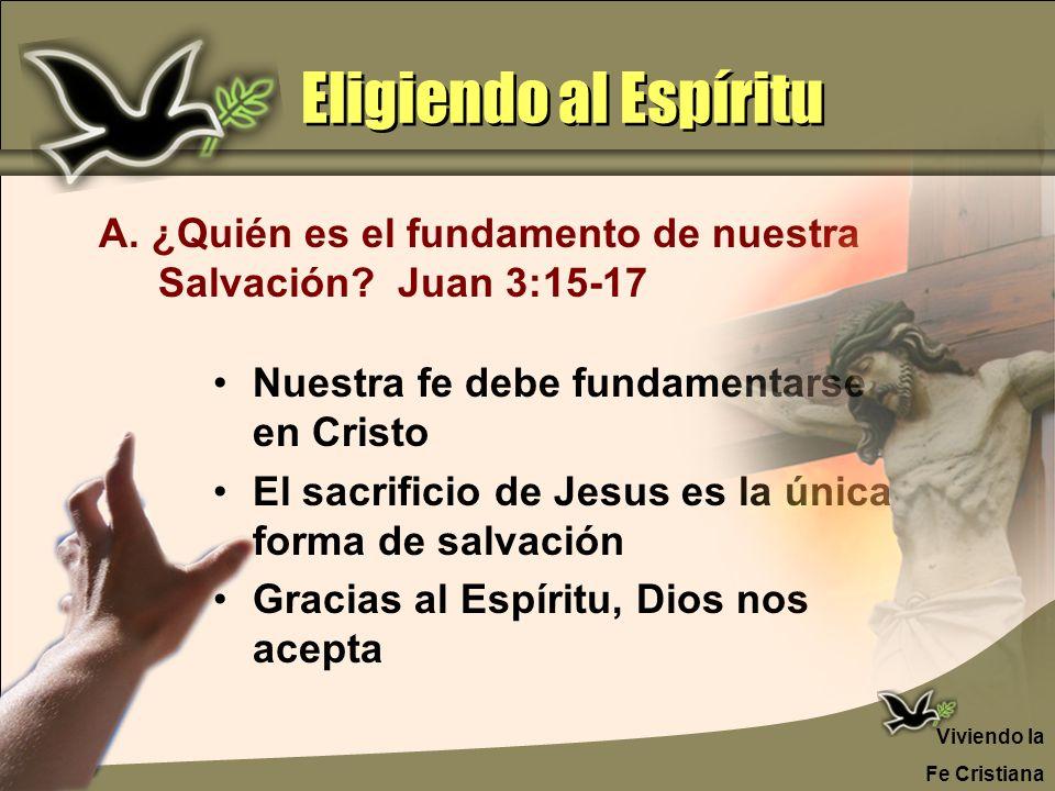 Eligiendo al Espíritu Nuestra fe debe fundamentarse en Cristo El sacrificio de Jesus es la única forma de salvación Gracias al Espíritu, Dios nos acep