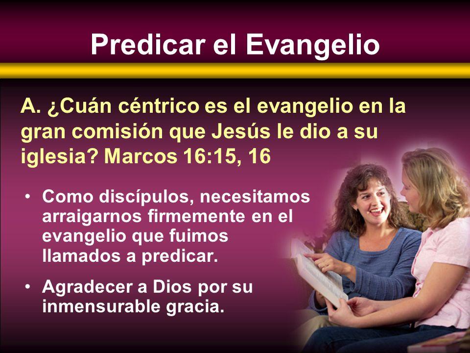 Predicar el Evangelio Como discípulos, necesitamos arraigarnos firmemente en el evangelio que fuimos llamados a predicar. Agradecer a Dios por su inme