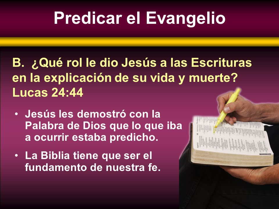 Jesús les demostró con la Palabra de Dios que lo que iba a ocurrir estaba predicho. La Biblia tiene que ser el fundamento de nuestra fe. B. ¿Qué rol l
