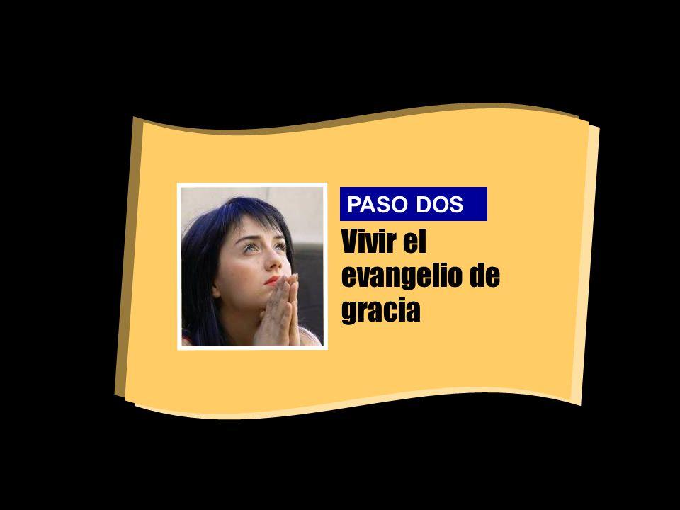 Vivir el evangelio de gracia PASO DOS