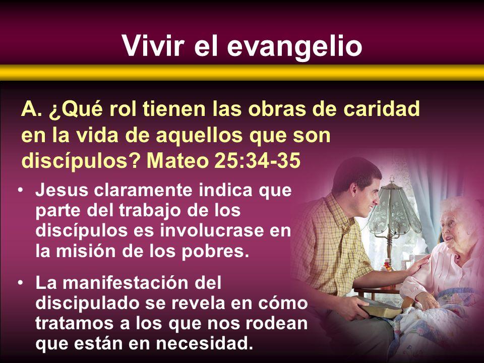 Vivir el evangelio Jesus claramente indica que parte del trabajo de los discípulos es involucrase en la misión de los pobres. La manifestación del dis