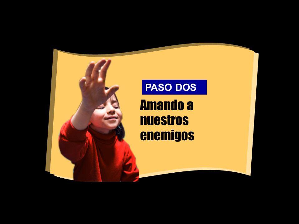 Amando a nuestros enemigos PASO DOS