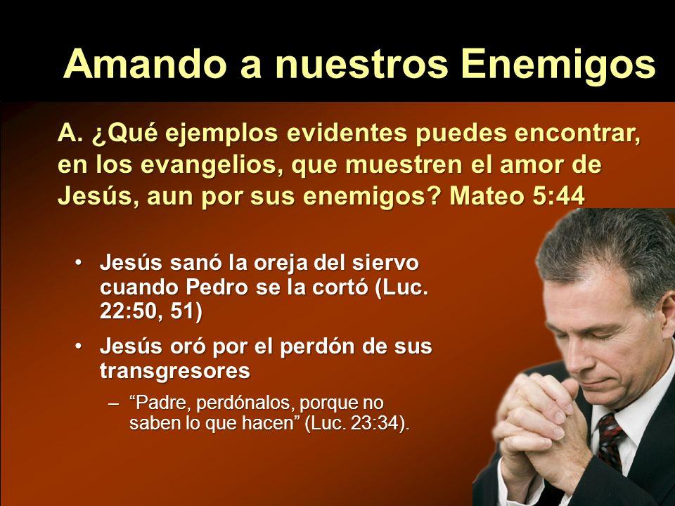 Amando a nuestros Enemigos Jesús sanó la oreja del siervo cuando Pedro se la cortó (Luc. 22:50, 51)Jesús sanó la oreja del siervo cuando Pedro se la c