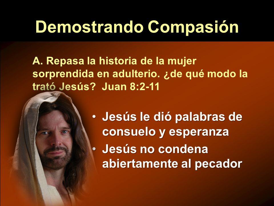 Demostrando Compasión Jesús le dió palabras de consuelo y esperanzaJesús le dió palabras de consuelo y esperanza Jesús no condena abiertamente al peca