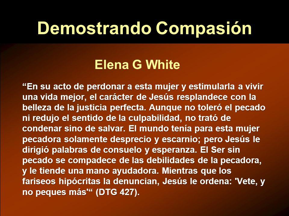 Demostrando Compasión En su acto de perdonar a esta mujer y estimularla a vivir una vida mejor, el carácter de Jesús resplandece con la belleza de la