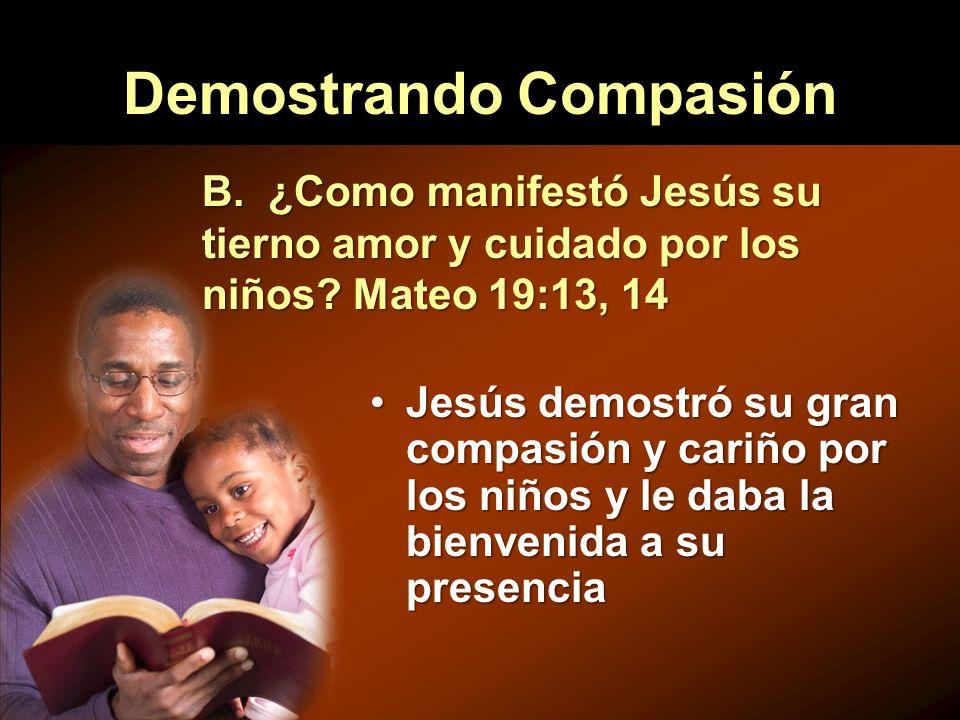 Demostrando Compasión Jesús demostró su gran compasión y cariño por los niños y le daba la bienvenida a su presenciaJesús demostró su gran compasión y
