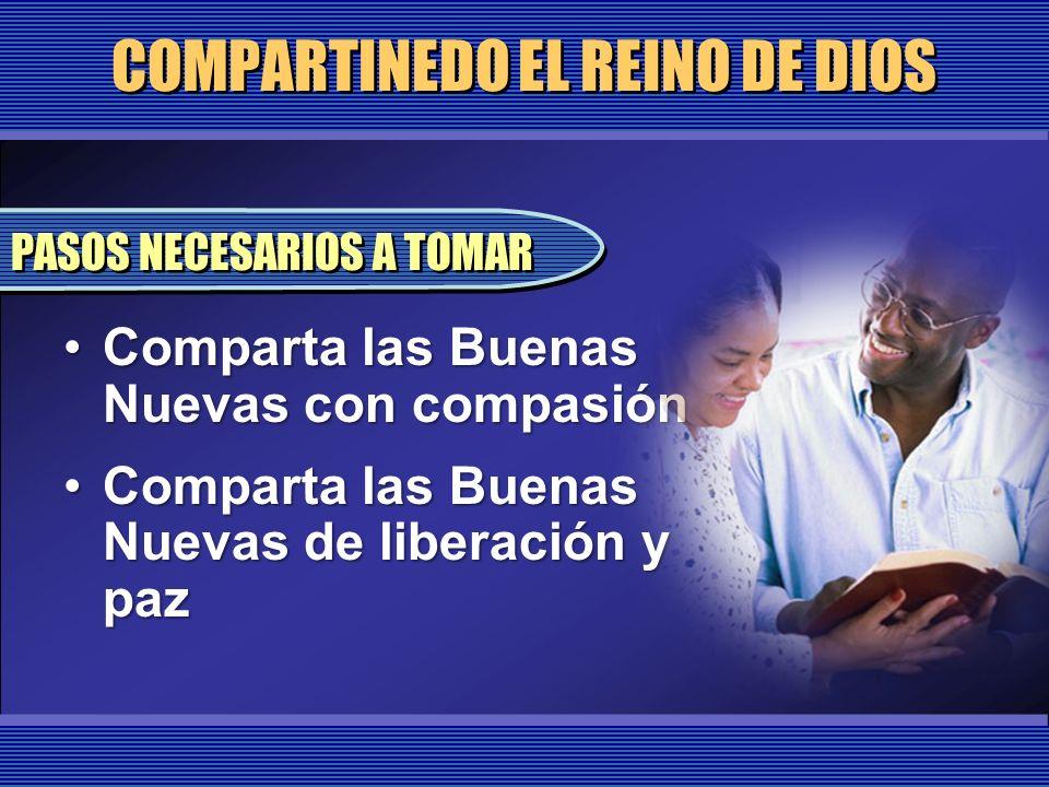 COMPARTINEDO EL REINO DE DIOS Comparta las Buenas Nuevas con compasiónComparta las Buenas Nuevas con compasión Comparta las Buenas Nuevas de liberació