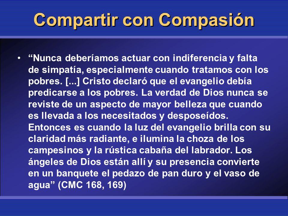 Compartir con Compasión Nunca deberíamos actuar con indiferencia y falta de simpatía, especialmente cuando tratamos con los pobres. [...] Cristo decla
