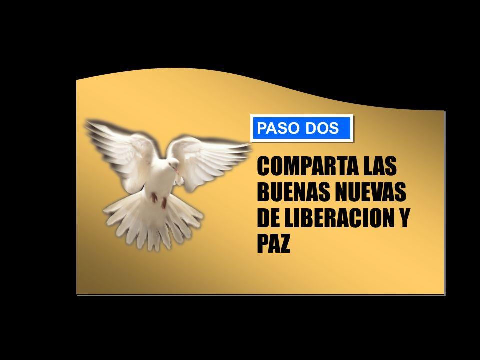 COMPARTA LAS BUENAS NUEVAS DE LIBERACION Y PAZ PASO DOS