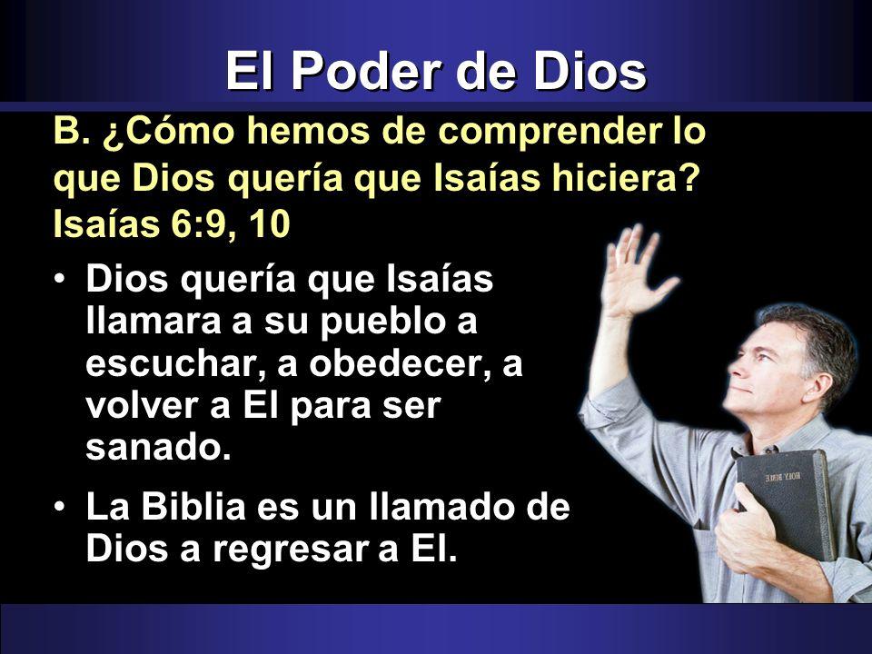 Dios quería que Isaías llamara a su pueblo a escuchar, a obedecer, a volver a El para ser sanado. La Biblia es un llamado de Dios a regresar a El. B.